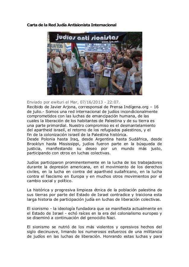 Carta de la Red Judía Antisionista Internacional Enviado por ewituri el Mar, 07/16/2013 - 22:07. Recibido de Javier Arjona...