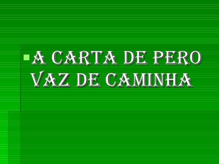 <ul><li>A carta de Pero Vaz de Caminha </li></ul>