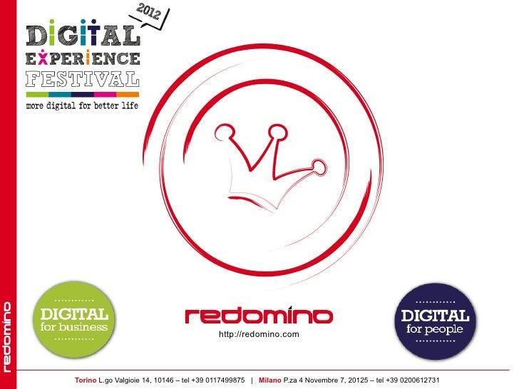 http://redomino.comProgettiamo e realizziamo percorsi di Successo.    Torino L.go Valgioie 14, 10146 – tel +39 0117499875 ...