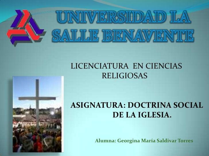 LICENCIATURA EN CIENCIAS        RELIGIOSAS   ASIGNATURA: DOCTRINA SOCIAL         DE LA IGLESIA.        Alumna: Georgina Ma...