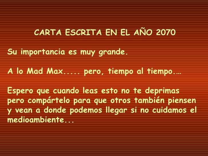 CARTA ESCRITA EN EL AÑO 2070 Su importancia es muy grande. A lo Mad Max..... pero, tiempo al tiempo.… Espero que cuando le...
