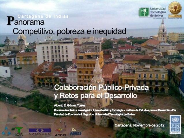 Cartagena de IndiasPanorama Competitivo, pobreza e inequidad               Colaboración Público-Privada               y Re...