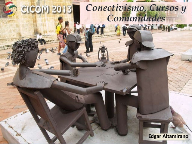 Conectivismo, Cursos y Comunidades  Edgar Altamirano