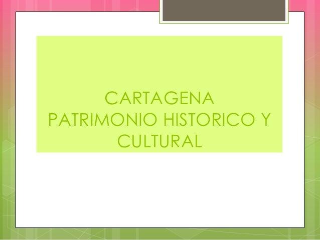 CARTAGENA PATRIMONIO HISTORICO Y CULTURAL