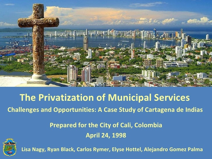 The Privatization of Municipal Services  Challenges and Opportunities: A Case Study of Cartagena de Indias  Prepared for t...