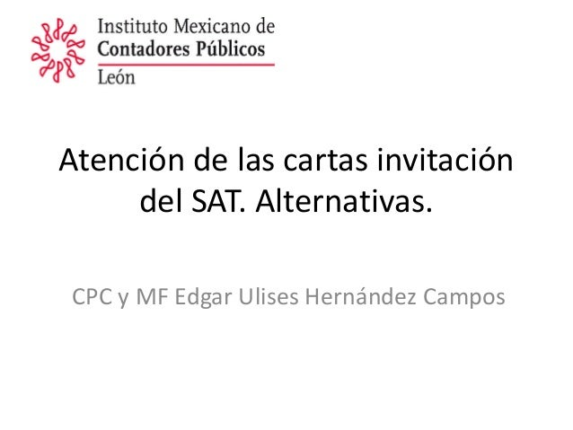 Atención de las cartas invitación del SAT. Alternativas. CPC y MF Edgar Ulises Hernández Campos