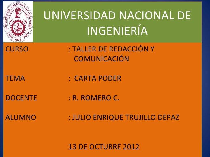 UNIVERSIDAD NACIONAL DE INGENIERÍA CURSO : TALLER DE REDACCIÓN Y    COMUNICACIÓN TEMA :  CARTA PODER DOCENTE : R. ROMERO C...