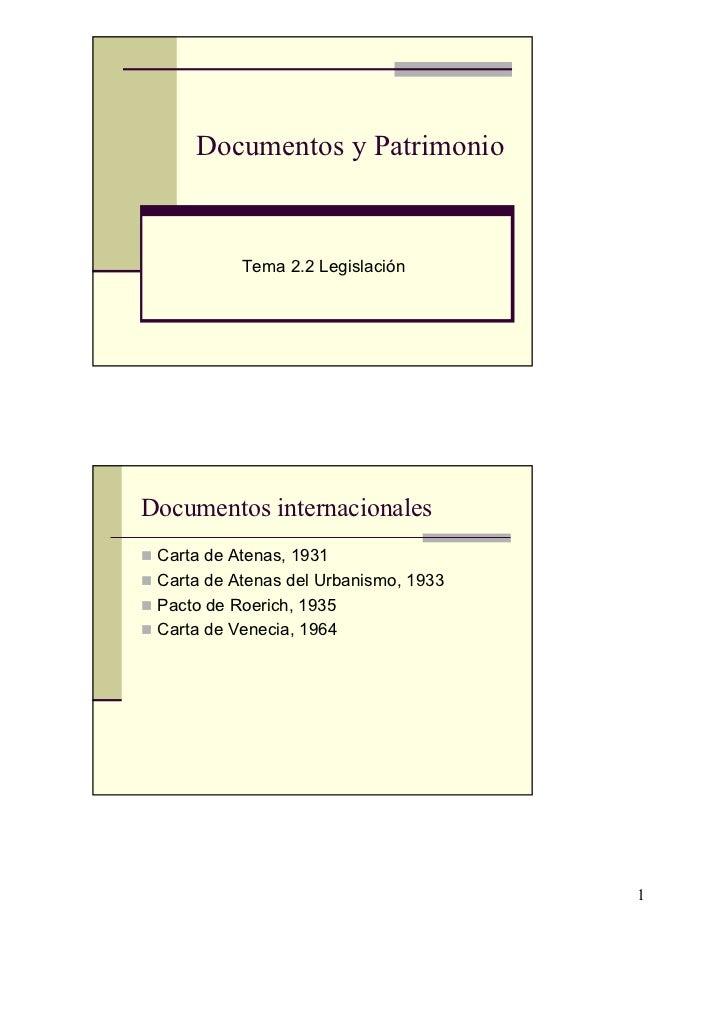 Documentos y Patrimonio           Tema 2.2 LegislaciónDocumentos internacionales Carta de Atenas, 1931 Carta de Atenas del...