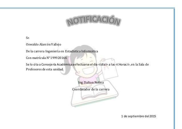 1 de septiembre del2015 Sr. Oswaldo Alarcón Vallejo De la carrera Ingeniería en Estadística Informática Con matrícula N°19...