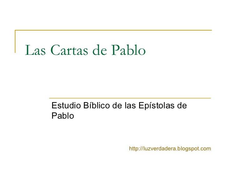 Las Cartas de Pablo Estudio Bíblico de las Epístolas de Pablo http:// luzverdadera.blogspot.com