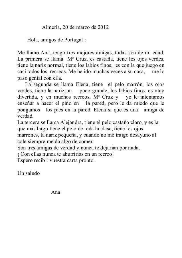 Almería, 20 de marzo de 2012 Hola, amigos de Portugal : Me llamo Ana, tengo tres mejores amigas, todas son de mi edad. La ...