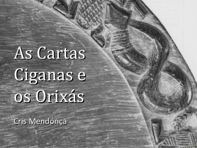 As CartasAs CartasCiganas eCiganas eos Orixásos OrixásCris MendonçaCris Mendonça