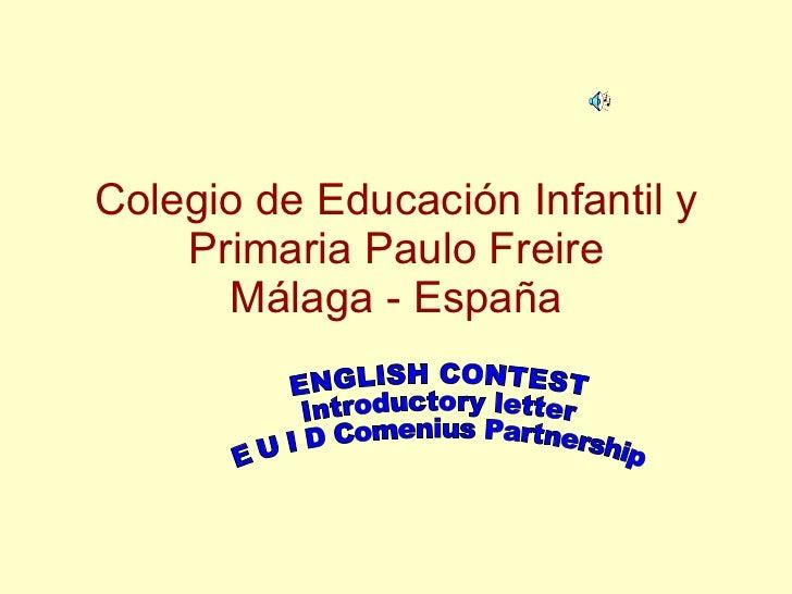 Colegio de Educación Infantil y Primaria Paulo Freire Málaga - España ENGLISH CONTEST  Introductory letter  E U I D Comeni...