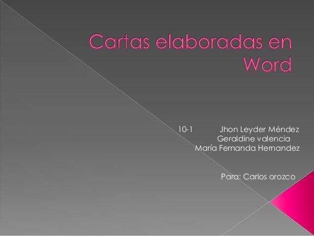 10-1 Jhon Leyder Méndez Geraldine valencia María Fernanda Hernandez Para: Carlos orozco