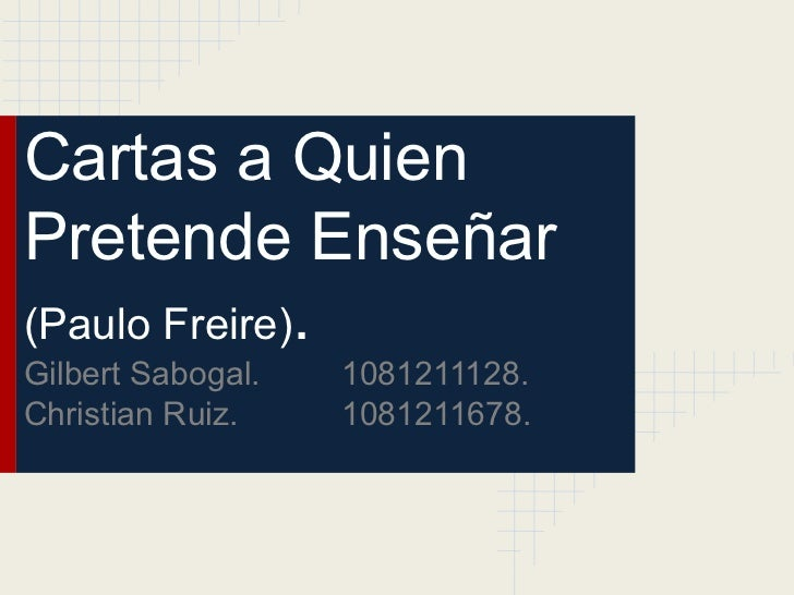 Cartas a Quien Pretende Enseñar - Paulo Freire