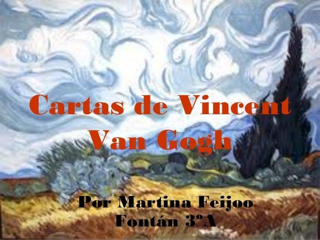 Cartas de Vincent    Van Gogh   Por Martina Feijoo      Fontán 3ºA