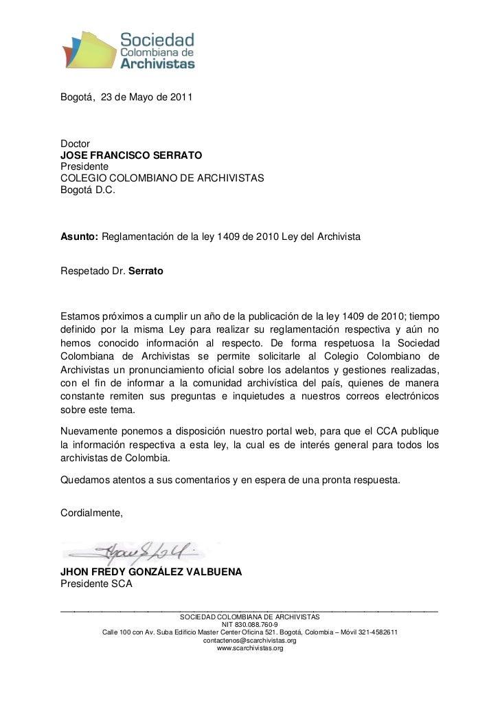 Bogotá, 23 de Mayo de 2011DoctorJOSE FRANCISCO SERRATOPresidenteCOLEGIO COLOMBIANO DE ARCHIVISTASBogotá D.C.Asunto: Reglam...