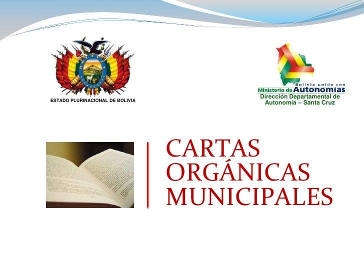 Dirección Departamental de  Autonomía – Santa Cruz<br />ESTADO PLURINACIONAL DE BOLIVIA<br />CARTAS ORGÁNICAS MUNICIPALES<...