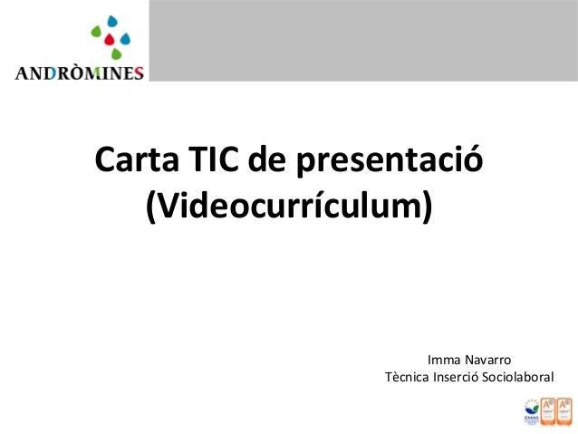 CartaTICdepresentació(Videocurrículum)Imma NavarroTècnicaInserció Sociolaboral