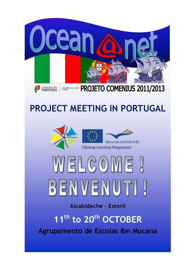 PROJECT MEETING IN PORTUGAL Alcabideche – Estoril 11th to 20th OCTOBER Agrupamento de Escolas Ibn Mucana
