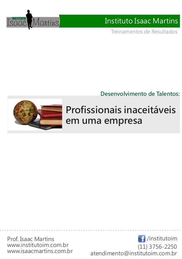 Instituto Isaac Martins Treinamentos de Resultados  Desenvolvimento de Talentos:  Profissionais inaceitáveis em uma empres...