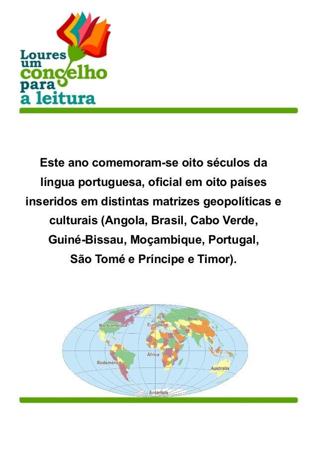 Este ano comemoram-se oito séculos da língua portuguesa, oficial em oito países inseridos em distintas matrizes geopolític...