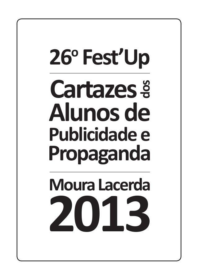 Cartazes 26º Fest'Up 2013 dos alunos de PP do Moura Lacerda