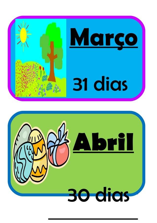 Março 31 dias 31 dias Abril 30 dias
