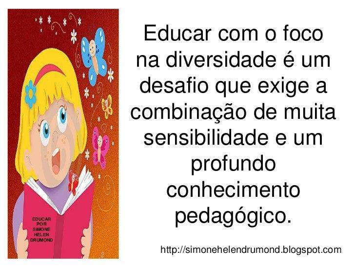 Educar com o foco          na diversidade é um           desafio que exige a          combinação de muita           sensib...