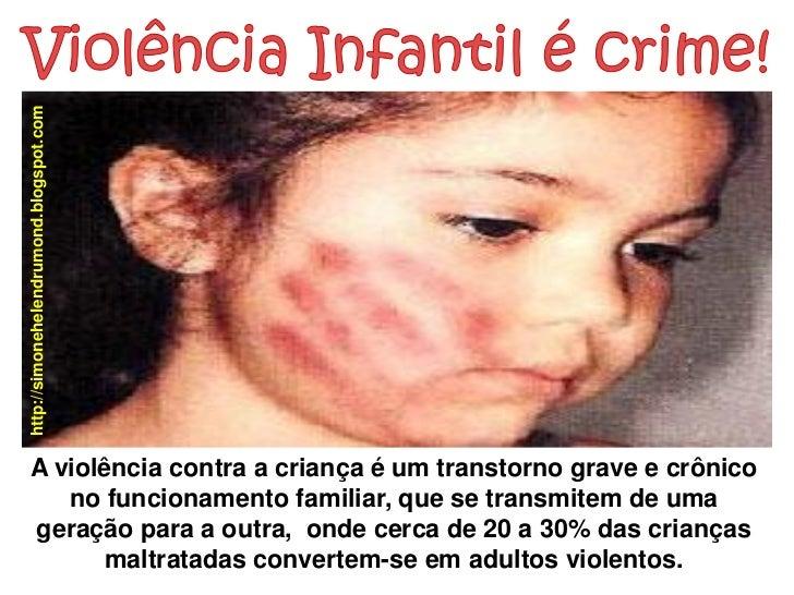 http://simonehelendrumond.blogspot.comA violência contra a criança é um transtorno grave e crônico   no funcionamento fami...