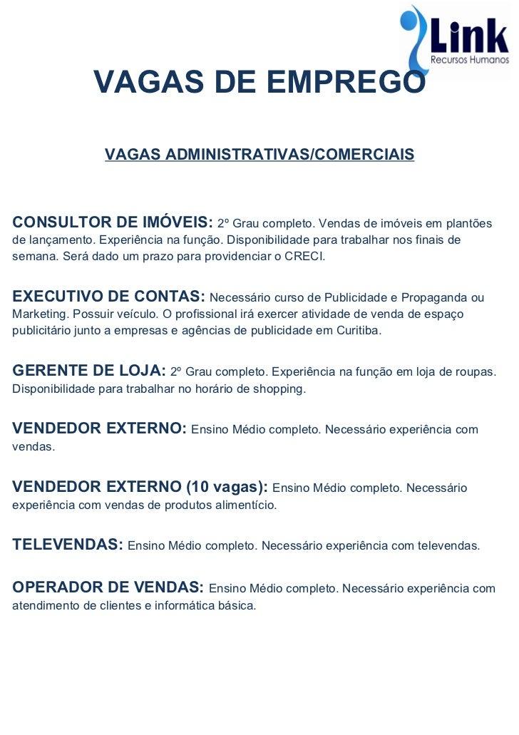 VAGAS DE EMPREGO                 VAGAS ADMINISTRATIVAS/COMERCIAISCONSULTOR DE IMÓVEIS: 2º Grau completo. Vendas de imóveis...