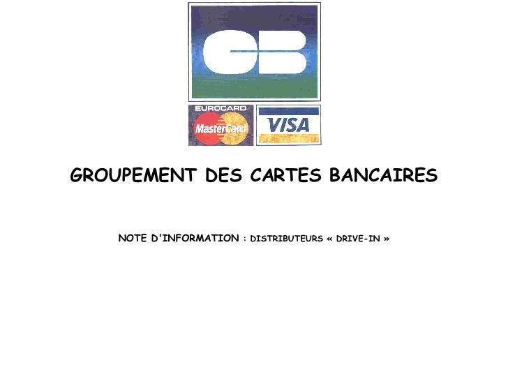 GROUPEMENT DES CARTES BANCAIRES   NOTE D'INFORMATION : DISTRIBUTEURS «DRIVE-IN»