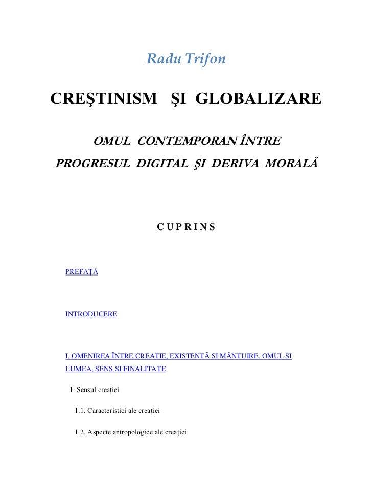 Radu TrifonCREŞTINISM ŞI GLOBALIZARE         OMUL CONTEMPORAN ÎNTREPROGRESUL DIGITAL ŞI DERIVA MORALĂ                     ...