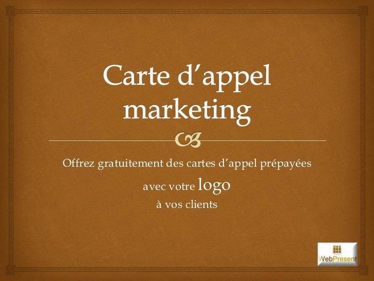 Offrez gratuitement des cartes d'appel prépayées               avec votre logo                  à vos clients
