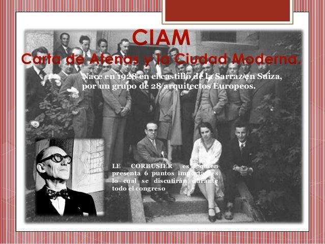 Nace en 1928 en el castillo de la Sarraz en Suiza,  por un grupo de 28 arquitectos Europeos.  LE CORBUSIER es quien  prese...