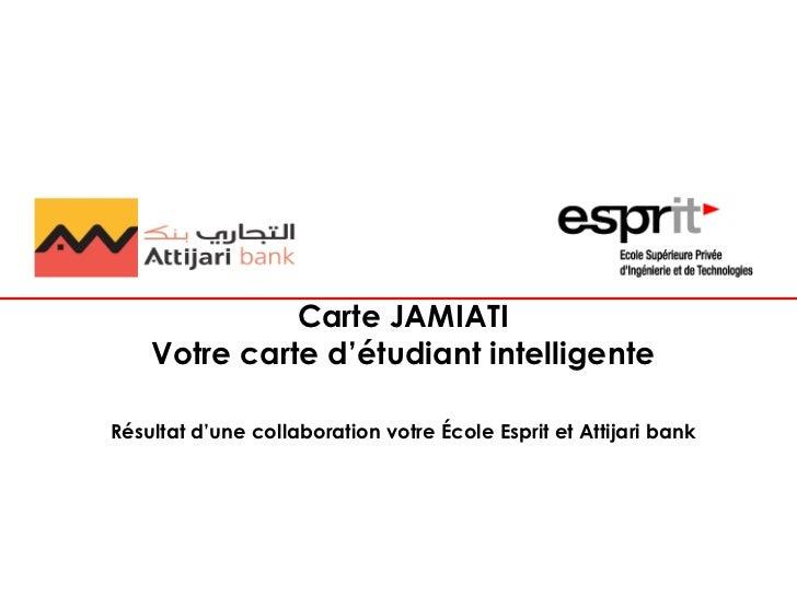 Carte JAMIATI    Votre carte d'étudiant intelligenteRésultat d'une collaboration votre École Esprit et Attijari bank