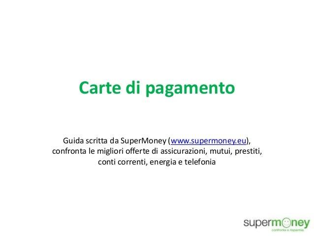 Carte di pagamento Guida scritta da SuperMoney (www.supermoney.eu), confronta le migliori offerte di assicurazioni, mutui,...