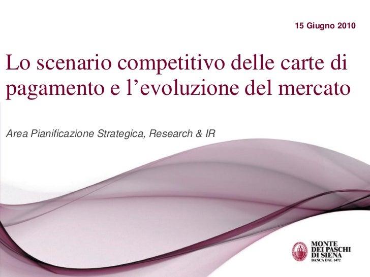 15 Giugno 2010Lo scenario competitivo delle carte dipagamento e l'evoluzione del mercatoArea Pianificazione Strategica, Re...