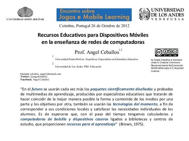 Coímbra, Portugal 26 de Octubre de 2012              Recursos Educativos para Dispositivos Móviles               en la ens...