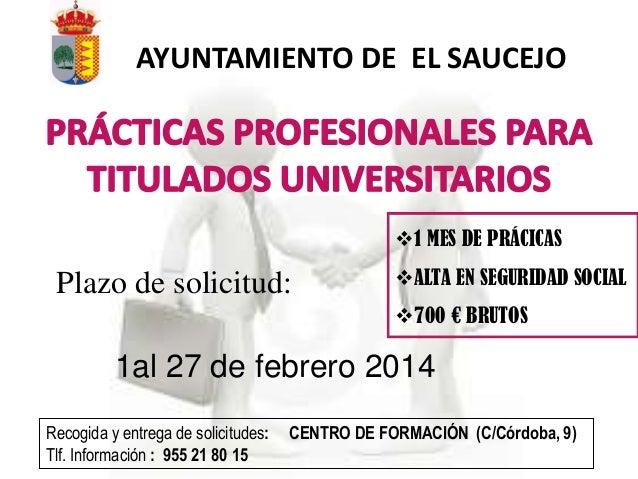 AYUNTAMIENTO DE EL SAUCEJO  1 MES DE PRÁCICAS  Plazo de solicitud:  ALTA EN SEGURIDAD SOCIAL 700 € BRUTOS  1al 27 de fe...