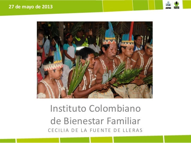Instituto Colombianode Bienestar FamiliarCECILIA DE LA FUE NTE DE LLE RAS27 de mayo de 2013