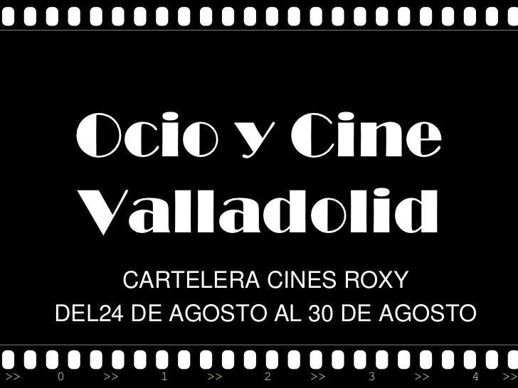 Cartelera cines Roxy Valladolid equinoccio zaratan Ocio y Rutas Valladolid
