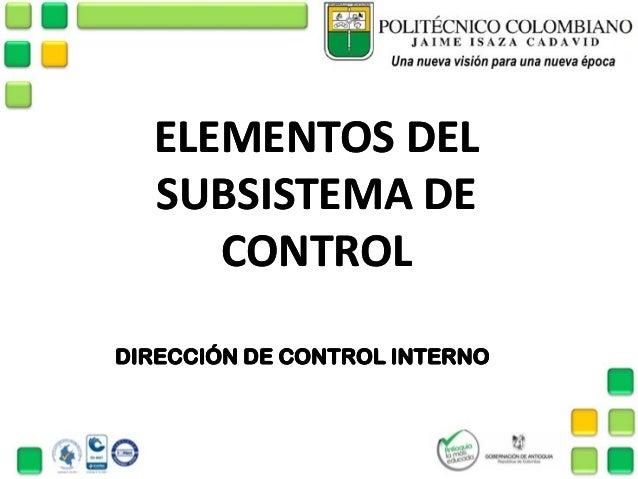 ELEMENTOS DELELEMENTOS DELSUBSISTEMA DESUBSISTEMA DECONTROLCONTROLDIRECCIÓN DE CONTROL INTERNODIRECCIÓN DE CONTROL INTERNO