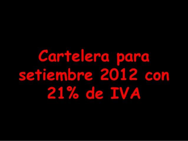 Cartelera parasetiembre 2012 con    21% de IVA