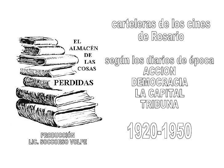 carteleras de los cines de Rosario según los diarios de época ACCION DEMOCRACIA LA CAPITAL TRIBUNA 1920-1950 PRODUCCIÓN LI...