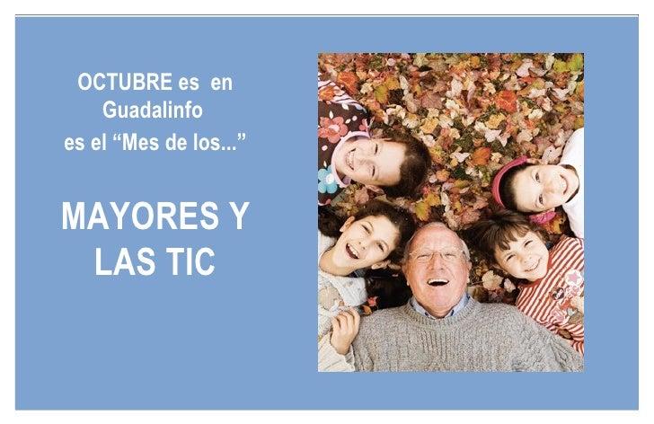 """OCTUBRE es en     Guadalinfo es el """"Mes de los...""""   MAYORES Y  LAS TIC"""