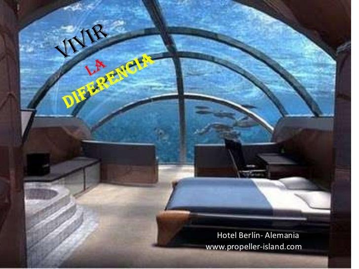 VIVIR<br />LA<br />DIFERENCIA<br />Hotel Berlín- Alemania<br />www.propeller-island.com<br />