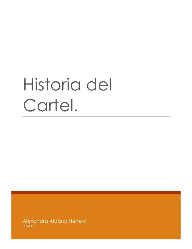 Historia del Cartel.  Alexandra Aldana Herrera UPAEP  