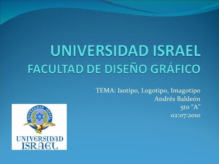 """TEMA: Isotipo, Logotipo, Imagotipo Andrés Baldeón 5to """"A"""" 02:07:2010"""