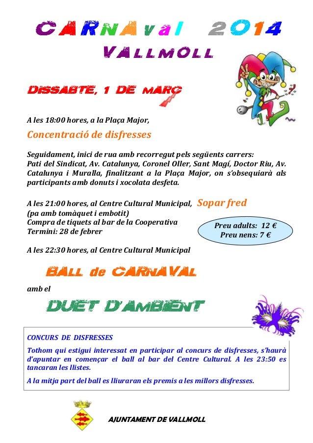 CARNAval  2014  VALLMOLL MARC DISSABTE, 1 DE MARC A les 18:00 hores, a la Plaça Major,  Concentració de disfresses Seguida...